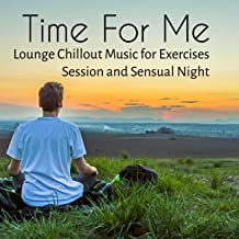 Time For Me - Luxury Break Lounge Chillout Music for Exercises Session and Sensual Night