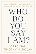 Who Do You Say I Am?: Daily Reflections on the Bible, the Saints, and the Answer That Is Christ