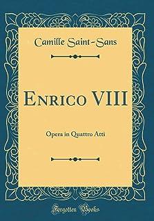 Enrico VIII: Opera in Quattro Atti (Classic Reprint)