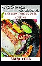 MY BRAZILIAN COOKBOOK: THE NEW PORTUGUESE CUISINE