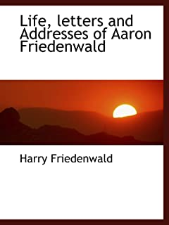 Life, letters and Addresses of Aaron Friedenwald