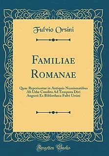 Familiae Romanae: Quae Reperiuntur in Antiquis Numismatibus AB Urbe Condita Ad Tempora Divi Augusti Ex Bibliotheca Fulvi Ursini (Classic Reprint) (Latin Edition)