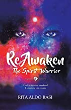 Reawaken the Spirit Warrior: A Path to Becoming Reawakened & Unleashing Your Awesome