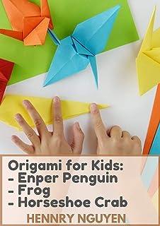 Origami for Kids: - Enper Penguin - Frog - Horseshoe Crab