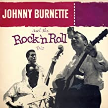 The Train Kept A Rollin' (Johnny Burnette And The Rock And Roll Trio)