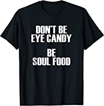 Don't Be Eye Candy Be Soul Food - Popular Quote T-Shirt