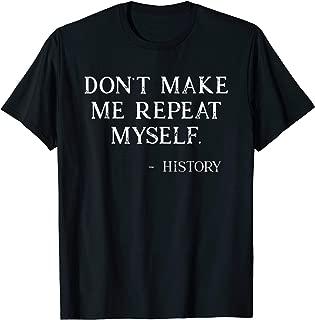 Don't Make Me Repeat Myself Funny History Buff Shirt