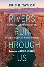 Rivers Run Through Us: A Natural and Human History of Great Rivers of North America