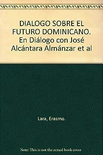 DIALOGO SOBRE EL FUTURO DOMINICANO. En Diálogo con José Alcántara Almánzar et al