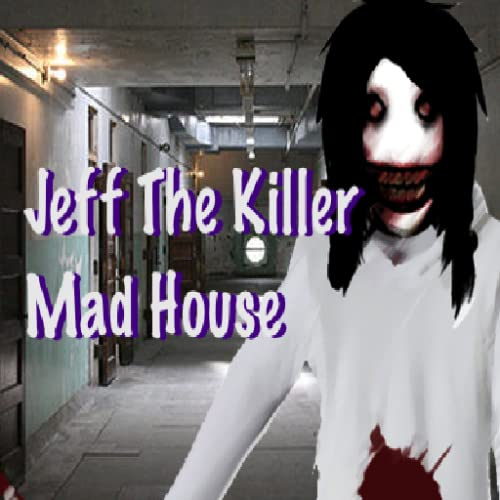 Jeff The Killer Mad House
