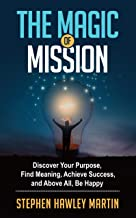 The Magic of Mission: Discover Your Purpose, Find Meaning, Achieve Success, and Above All, Be Happy (English Edition)