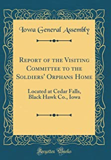 Report of the Visiting Committee to the Soldiers' Orphans Home: Located at Cedar Falls, Black Hawk Co., Iowa (Classic Repr...