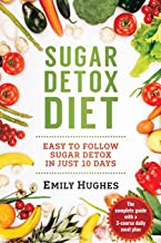 Sugar Detox Diet: Easy to Follow Sugar Detox in Just 10 Days