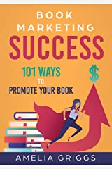 Book Marketing Success: 101 Ways to Promote Your Book (Author Journey Success Toolkit 4) Kindle Edition