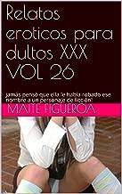 Relatos eroticos para dultos XXX VOL 26: jamás pensó que ella le había robado ese nombre a un personaje de ficción! (Spanish Edition)