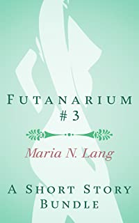 Futanarium 3: An Erotic Short Story Bundle: (Futanari on female)