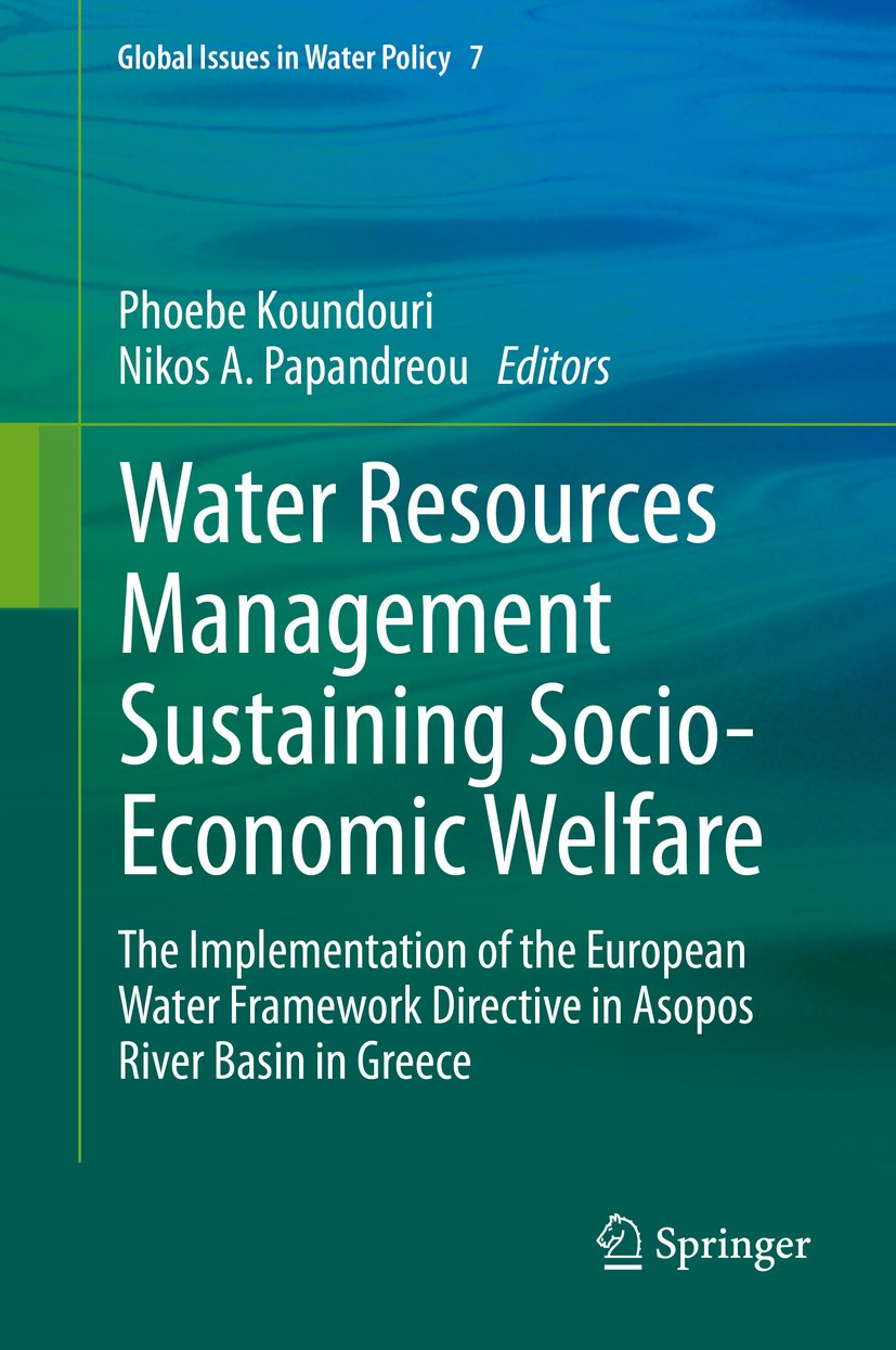 Water Resources Management Sustaining Socio-Economic Welfare: The Implementation of the European Water Framework Directive in Asopos River Basin in Greece (Global Issues in Water Policy Book 7)