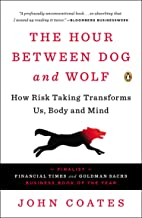The Hour Between Dog and Wolf: How Risk Taking Transforms Us, Body and Mind