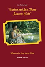 You'd Better Watch Those French Girls: Memoirs of a Very Lucky Man