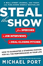 Steal the Show: From Speeches to Job Interviews to Deal-Closing Pitches, How to Guarantee a Standing Ovation for All the Performances in Your Life best Job Interview Books