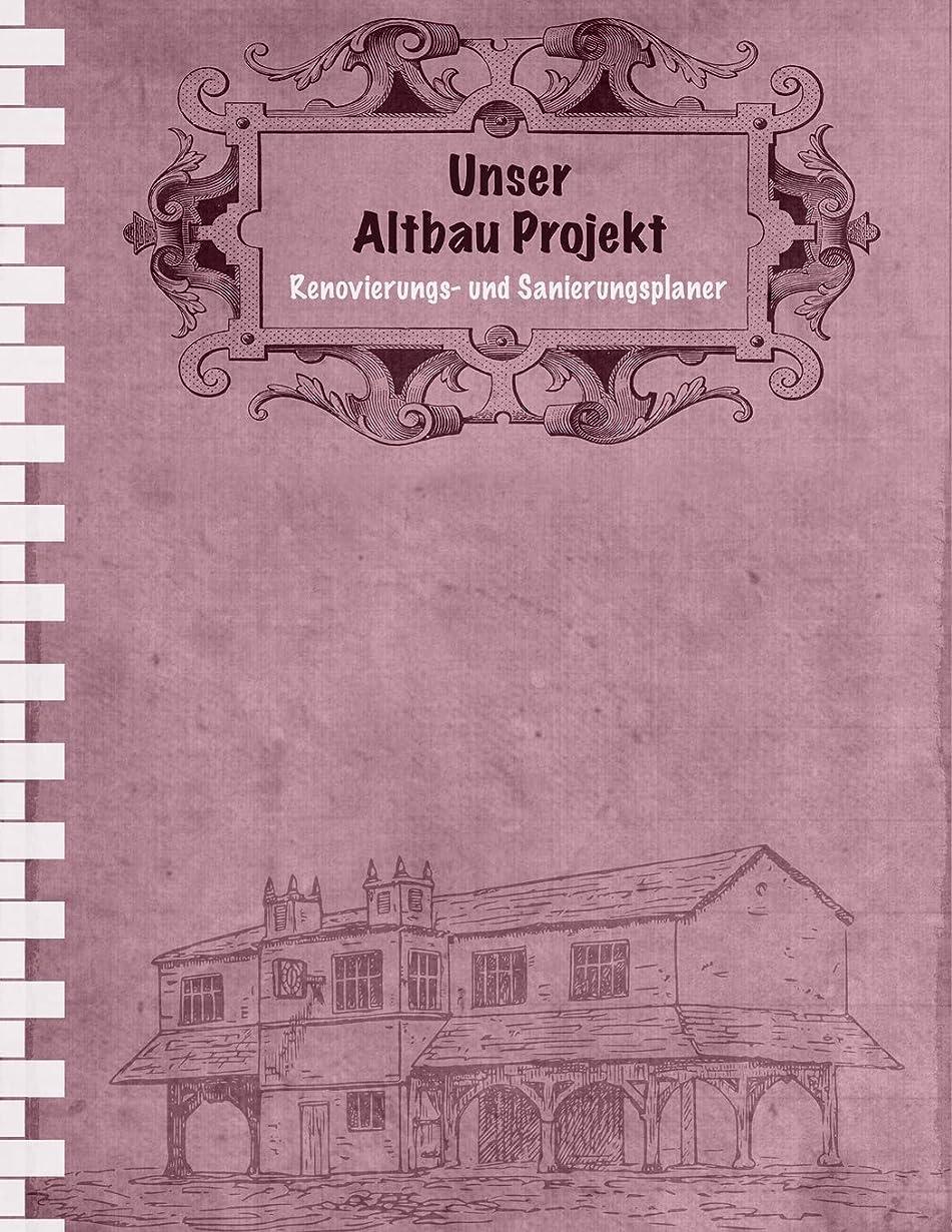 ワンダースノーケルブリークUnser Altbau Projekt: Renovierungs- und Sanierungsplaner I Erweiterte Ausgabe: mit Terminplaner I Softcover I Grossformat 8,5 x 11