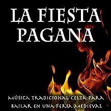 La Fiesta Pagana: Música Tradicional Celta para Bailar en una Feria Medieval. Canciones, Danzas y Sonido Ambiente.