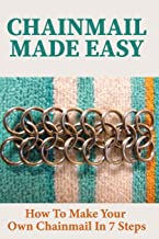 Chainmail Made Easy: How To Make Your Own Chainmail In 7 Steps: Chainmail Jewelry Making