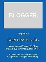 CORPORATE BLOG : Warum ein Corporate Blog wichtig für Ihr Unternehmen ist? (German Edition)
