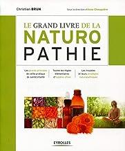 Livres Le grand livre de la naturopathie : Les grands principes de cette pratique de santé/vitalité. Toutes les règles élémentaires d'hygiène vitale. Les troubles et leurs stratégies naturopathiques PDF