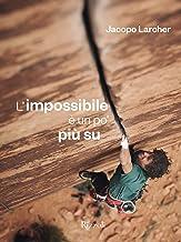 L'impossibile è un po' più su (Italian Edition)