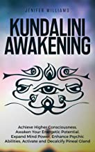 Kundalini Awakening: Achieve Higher Consciousness, Awaken Your Energetic Potential, Expand Mind Power, Enhance Psychic Abilities, Activate and Decalcify Pineal Gland (English Edition)