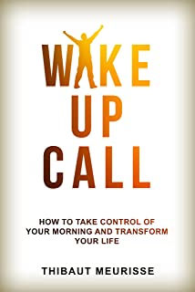 Wake Up Call: How To Take Control of Your Morning And Transform Your Life (Include a Free Workbook) (English Edition)
