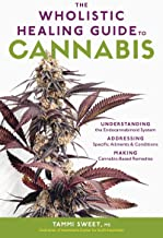 The Wholistic Healing Guide to Cannabis: Understanding the Endocannabinoid System, Addressing Specific Ailments and Condit...