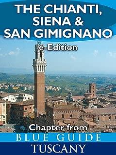 The Chianti, Siena and San Gimignano (chapter from Blue Guide Tuscany), with Monteriggioni, Poggibonsi, Colle di Val d'Elsa, Monte Oliveto Maggiore, Asciano and San Galgano