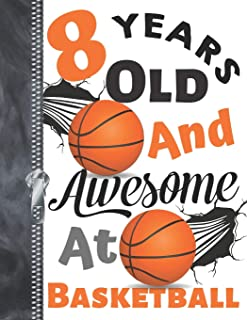 8 Years Old And Awesome At Basketball: Doodle Drawing Art Book Shooting Basketball Sketchbook For Boys And Girls