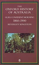 The Oxford History of Australia Volume 3: Glad, Confident Morning, 1860 - 1900: 003
