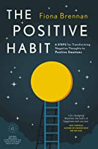 The Positive Habit: Six steps for transforming negative thoughts into positive emotions
