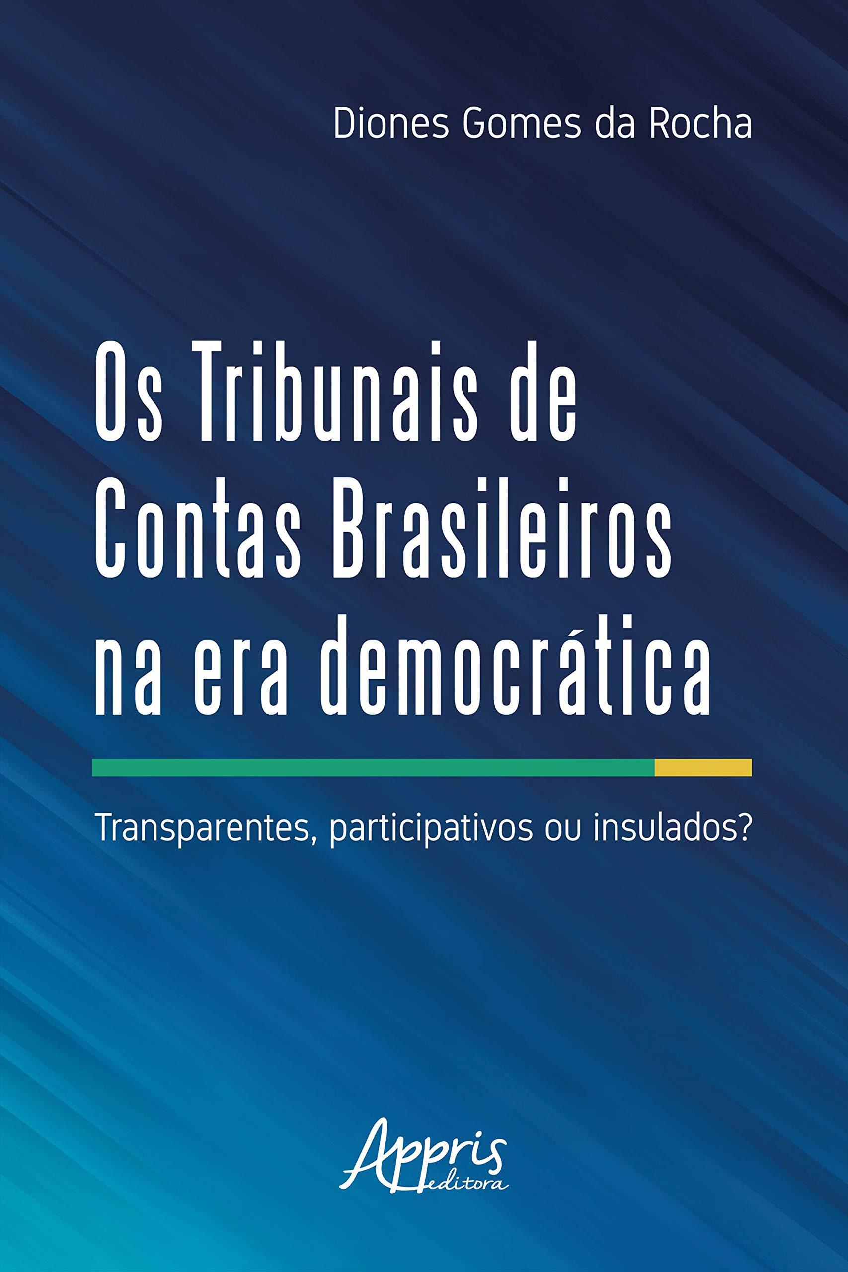 Os Tribunais de Contas Brasileiros na Era Democrática:: Transparentes Participativos ou Insulados? (Portuguese Edition)