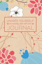 Unhate Yourself: An Anxiety and Self-Care Journal: A Notebook for Reducing Anxiety and Inspiring Calm in a Crazy World (My Anxious Life Series)