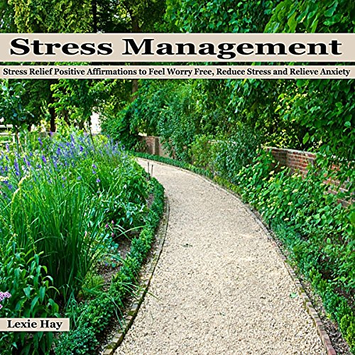 Stress Management: Stress Relief Positive Affirmations to Feel Worry Free, Reduce Stress and Relieve Anxiety audiobook cover art