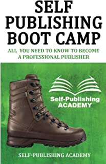 Self-Publishing Boot Camp All You Need to Know To Become a Professional Publisher
