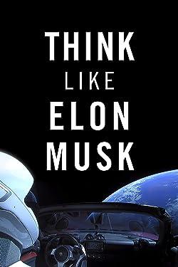 Think Like Elon Musk: Part 1