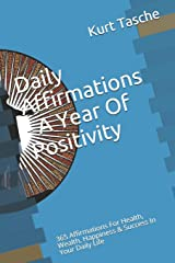 Daily Affirmations - A Year Of Positivity: 365 Affirmations For Health, Wealth, Happiness & Success In Your Daily Life Paperback