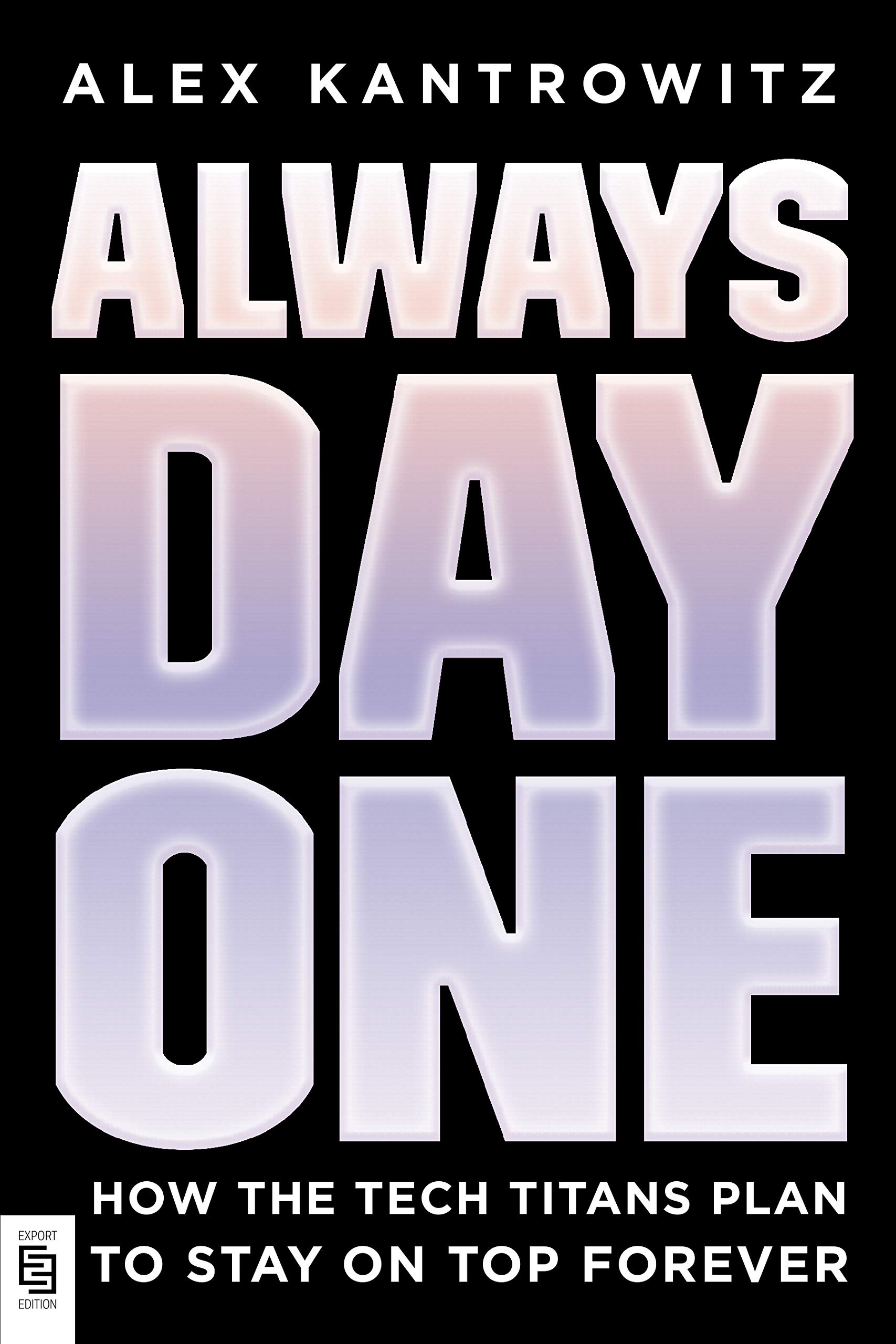 Download Always Day One: How The Tech Titans Plan To Stay On Top Forever 