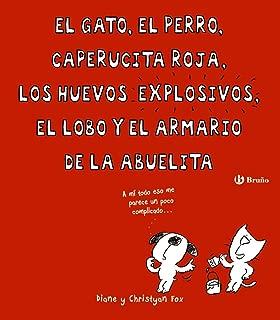 El gato, el perro, Caperucita Roja, los huevos explosivos, el lobo y el armario de la abuelita (Spanish Edition)