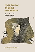 Inuit Stories of Being and Rebirth: Gender, Shamanism, and the Third Sex (Contemporary Studies on the North)