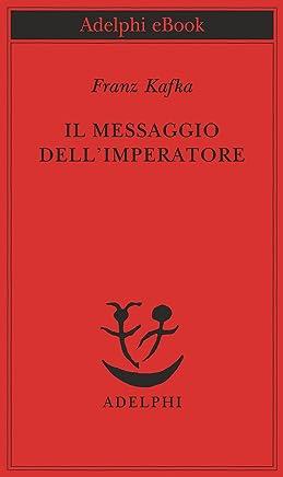 Il messaggio dellimperatore (Piccola biblioteca Adelphi)