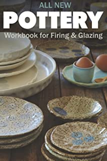 ALL NEW POTTERY: Workbook for Firing & Glazing