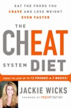 The Cheat System Diet: Eat the Foods You Crave and Lose Weight Even Faster -- Cheat to Lose 12 Pounds in 3 Weeks!