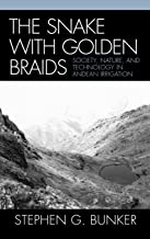 The Snake with Golden Braids: Society, Nature, and Technology in Andean Irrigation